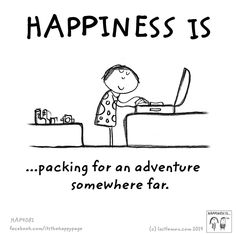 Happiness is packing for an adventure somewhere far.