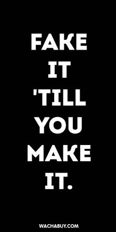 #inspiration #quote / FAKE IT 'TILL YOU MAKE IT.
