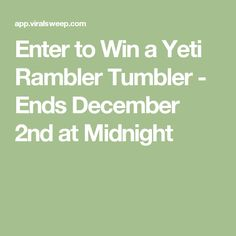 Enter to Win a Yeti Rambler Tumbler - Ends December 2nd at Midnight