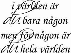 Väggtext - i världen är du bara någon Swedish Quotes, Quotes To Live By, Love Quotes, Calm Quotes, Love Poems, So True, Wise Words, Self, Motivation