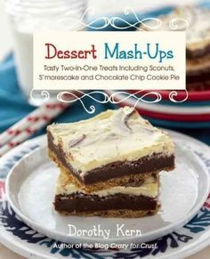 Dessert Mash-Ups: Tasty Two-in-One Treats Including Sconuts, S'Morescake and Chocolate Chip Cookie Pie