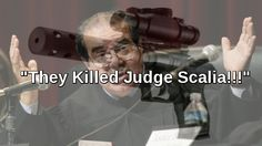 """They Killed Judge Scalia"" - Reports 2nd Amendment Now In Jeopardy - When ""Conspiracy Theories"" Are Proven True, Are They Still ""Conspiracy Theories""?"