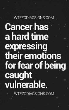 Cancer Zodiac Sign ♋ hard time expressing their emotions for fear of being caught vulnerable.