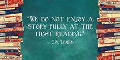 """We do not enjoy a story fully at the first reading."" So says C.S. Lewis in his essay ""On Stories"". So true!"