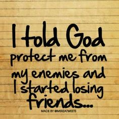 Well, I ASKED God, didn't TELL him to protect me from my enemies and I guess I really have started losing friends. If nothing else, it makes you think :) Bible Quotes, Bible Verses, Me Quotes, Scriptures, Godly Quotes, Funny Jesus Quotes, Funny Christian Quotes, Enemies Quotes, Forgiveness Quotes