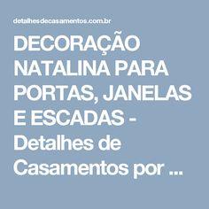 DECORAÇÃO NATALINA PARA PORTAS, JANELAS E ESCADAS - Detalhes de Casamentos por Cláudia Alvim