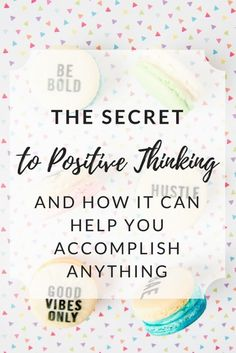 the secret to positive thinking, and how it can help you accomplish anything.