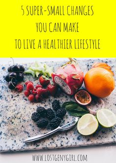 5 Super Small Changes You Can Make To Live A Healthier Lifestyle