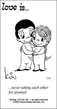 "Love is... is the name of a comic strip created n the late 1960s.. The strip was first published in 1970, under the pen name ""Kim"""