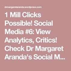 1 Mill Clicks Possible! Social Media #6: View Analytics, Critics! Check Dr Margaret Aranda's Social Media Secrets!
