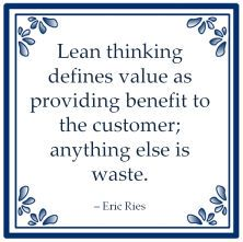 """""""Lean thinking defines value as providing benefit to the customer; anything else is waste."""" – Eric Ries"""