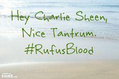 Hey Charlie Sheen, Nice Tantrum #RufusBlood