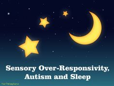 Sensory Over-Responsivity, Autism and Sleep more info at http://yourtherapysource.com/autismsleeps.html