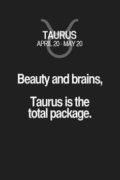 Beauty and brains, Taurus is the total package. Taurus | Taurus Quotes | Taurus Horoscope | Taurus Zodiac Signs