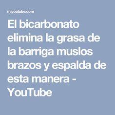 El bicarbonato elimina la grasa de la barriga muslos brazos y espalda de esta manera - YouTube Body Weight, Fat Burning, Fitness, Youtube, Fat, Thighs, Healthy Drinks, Baking Soda, Natural Medicine