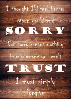 A quote about forgiveness. You said sorry for what you did to us and it didn't mean a damn thing, and I didn't feel better hearing it from you. I realize now that peace must come from within. Forgiveness Quotes, Pain Quotes, Saying Sorry, I Feel Good, Trust Me, Feel Better, Good Times, Peace, Thoughts