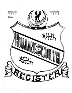 "The Hollingsworth Register, by Henry Albert ""Harry"" Hollingsworth (1931 – 1995).  The Hollingsworth Register was a newsletter that was published between 1965 and 1991, comprising 112 issues, in which Harry Hollingsworth documented much of the history of the Holling(s)worth family.  Subscriber-submitted articles were sometimes included, along with reports of Harry Hollingsworth's genealogical research.  The value of this resource to Hollingsworth name researchers is simply immeasurable."
