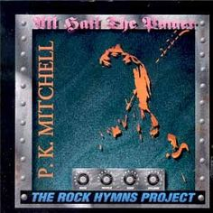 PK Mitchell - All Hail the Power: The Rock Hymns Project