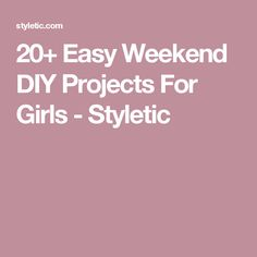 20+ Easy Weekend DIY Projects For Girls - Styletic