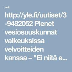 """http://yle.fi/uutiset/3-9482052 Pienet vesiosuuskunnat vaikeuksissa velvoitteiden kanssa – """"Ei niitä enää talkoilla pystytä hoitamaan"""""""