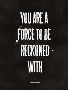 Never forget, no matter what life throws at you, you are a force to be reckoned with. #quotes #strength #hope