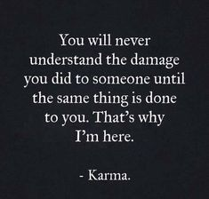 There is karma again! Karma I didn't do it ! I just hope people that hurt intentionally realize karma she's real she does exist! Wisdom Quotes, True Quotes, Great Quotes, Words Quotes, Quotes To Live By, Funny Quotes, Karma Quotes Truths, Payback Quotes, Bible Quotes