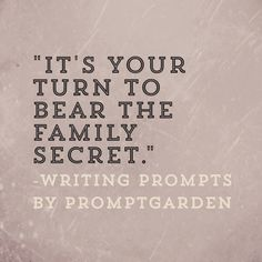 "Writing prompt: ""It's your turn to bear the family secret."""