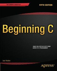 Amazon.com: Beginning C, 5th Edition (Expert's Voice in C) (9781430248811): Ivor Horton: Books