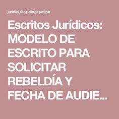 Escritos Jurídicos: MODELO DE ESCRITO PARA SOLICITAR REBELDÍA Y FECHA DE AUDIENCIA EN PROCESOS DE ALIMENTOS