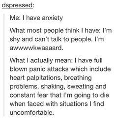 Yeah. People that don't have this, don't understand so BACK OFF!! It makes me so mad!! Omg!! I do definitely have social anxiety. I have anxiety attacks like almost everyday.
