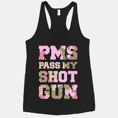 Pass Me My Shot Gun- So THAT's what it stands for! I never really thought it stood for Pre Menstrual Syndrome anyway. LOL!