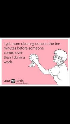 Quick ! Clean the House  :)