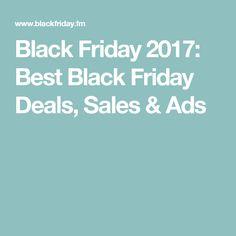 Black Friday 2017: Best Black Friday Deals, Sales & Ads
