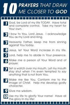 Bible Verses About Faith: 10 prayers that draw me closer to god Prayer Scriptures, Bible Prayers, Faith Prayer, God Prayer, Prayer Quotes, Power Of Prayer, Bible Quotes, Prayer Room, Church Prayers