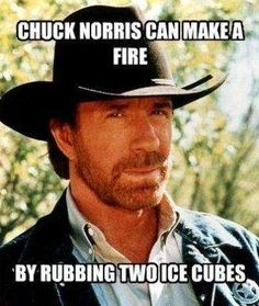 Chuck Norris Can Make a Fire...
