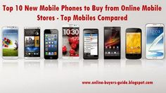 Top 10 New Mobile Phones to Buy from Online Mobile Stores - Top Mobiles Compared | Guide for Online Buyers