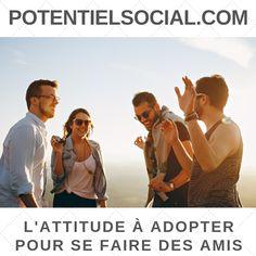 Découvrez quelques bons conseils pour adopter la bonne attitude pour se faire des amis.