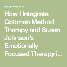 How I Integrate Gottman Method Therapy and Susan Johnson's Emotionally Focused Therapy in My Work With Couples...