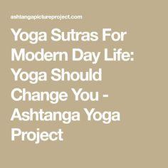 Yoga Sutras For Modern Day Life: Yoga Should Change You - Ashtanga Yoga Project
