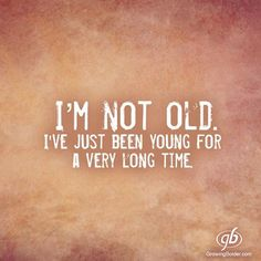 23 Super Ideas Birthday Quotes Funny For Me Humor Words Old Age Quotes, Aging Quotes, Quotes About Age, Old Sayings, Wisdom Quotes, Quotes To Live By, Life Quotes, Great Quotes, Funny Quotes