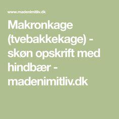 Makronkage (tvebakkekage) - skøn opskrift med hindbær - madenimitliv.dk