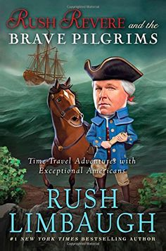 Amazon.com: Rush Revere and the Brave Pilgrims: Time-Travel Adventures with Exceptional Americans (9781476755861): Rush Limbaugh: Books