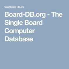 Welcome to the Single Board Computer Database Boards, Planks