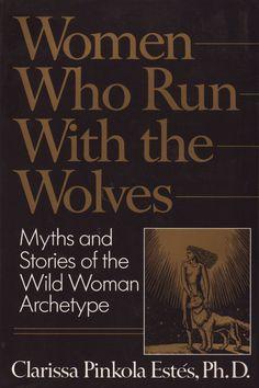 Women Who Run with the Wolves, Clarissa Pinkola Estes