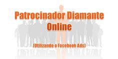Patrocinador Diamante Online (Utilizando o Facebook Ads) Internet, Ads, Facebook