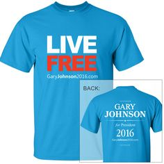 $25 tshirts live free sapphire- Gary Johnson 2016 Official campaign store -Purchases directly benefit the campaign.