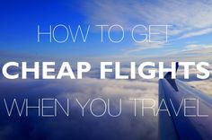 How to get cheap flights when you travel
