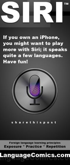 Got an iPhone? Hang out with Siri!    Exposure*Practice*Repetition  www.LanguageComics.com