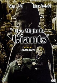 They Might Be Giants //  Directed by	Anthony Harvey  Produced by	James Goldman  Written by	James Goldman  Starring	George C. Scott  Joanne Woodward  Music by	John Barry  Cinematography	Victor J. Kemper  Editing by	Gerald B. Greenberg  Distributed by	Universal Pictures  Release date(s)	  June 9, 1971