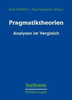 Pragmatiktheorien : Analysen im Vergleich / Sven Staffeldt, Jörg Hagemann (Hrsg.) - Tübingen : Stauffenburg, 2014
